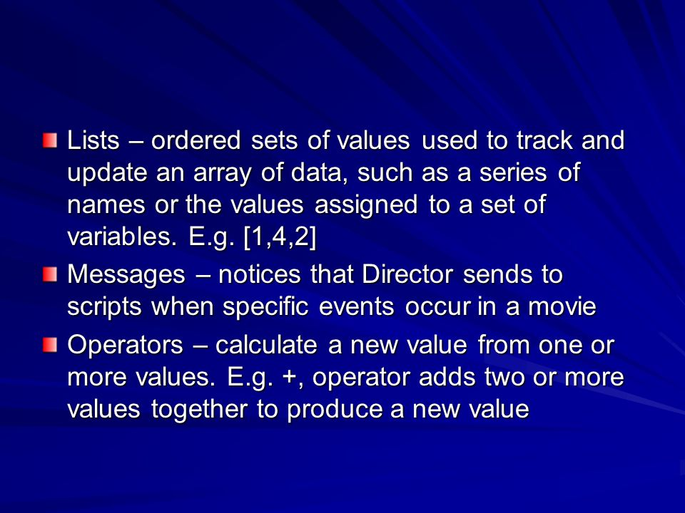 Lists – ordered sets of values used to track and update an array of data, such as a series of names or the values assigned to a set of variables. E.g. [1,4,2]
